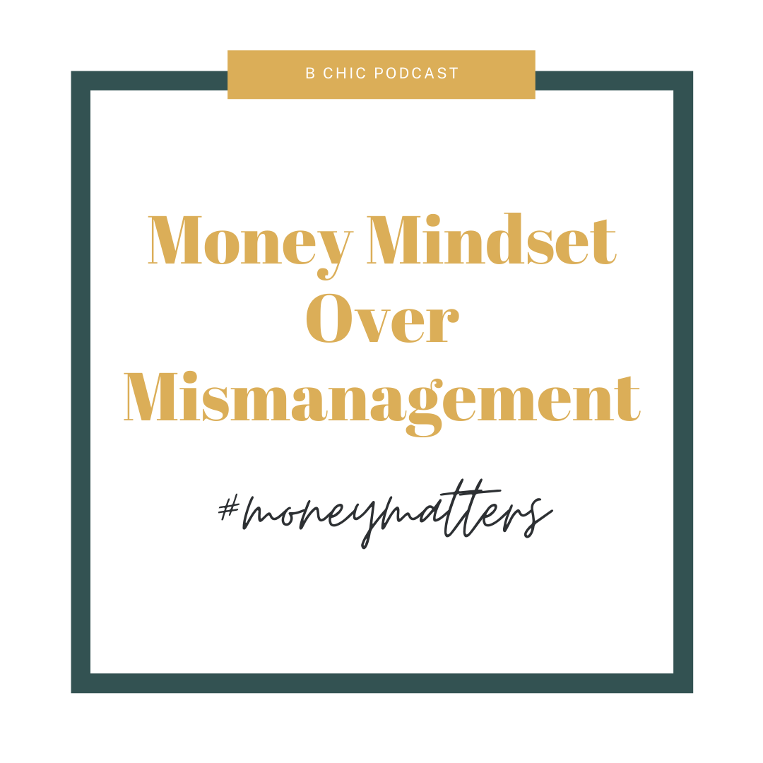 Money Mindset Over Mismanagement | B Chic Podcast